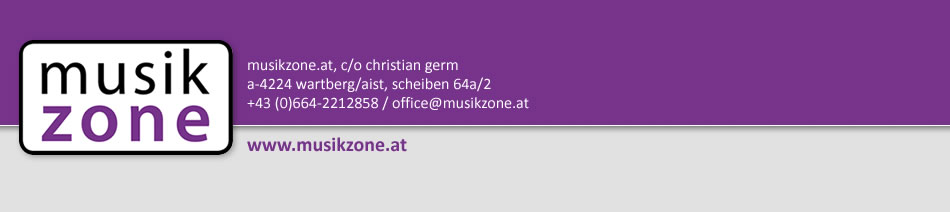 musikzone.at, c/o christian germ, a-4224 wartberg/aist, scheiben 64a/2, +43 (0)664-2212858 / office@musikzone.at / www.musikzone.at